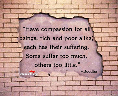 Have compassion for all beings, rich and poor Buddha Picture Quote