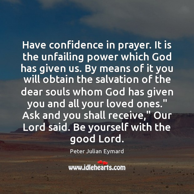 Have confidence in prayer. It is the unfailing power which God has Image