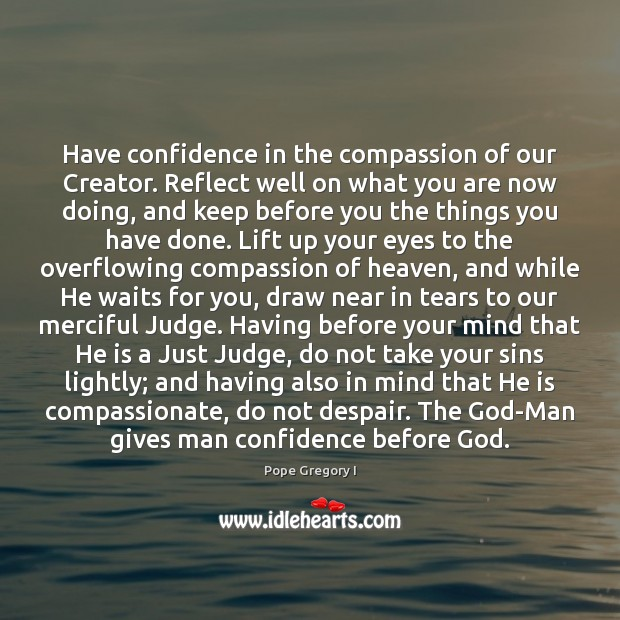 Have confidence in the compassion of our Creator. Reflect well on what Image