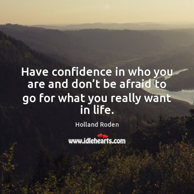 Have confidence in who you are and don't be afraid to Image