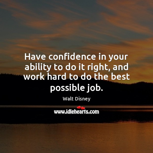 Image, Have confidence in your ability to do it right, and work hard to do the best possible job.