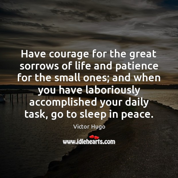 Image, Have courage for the great sorrows of life and patience for the
