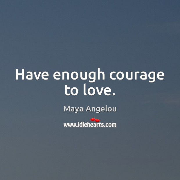 Image, Have enough courage to love.