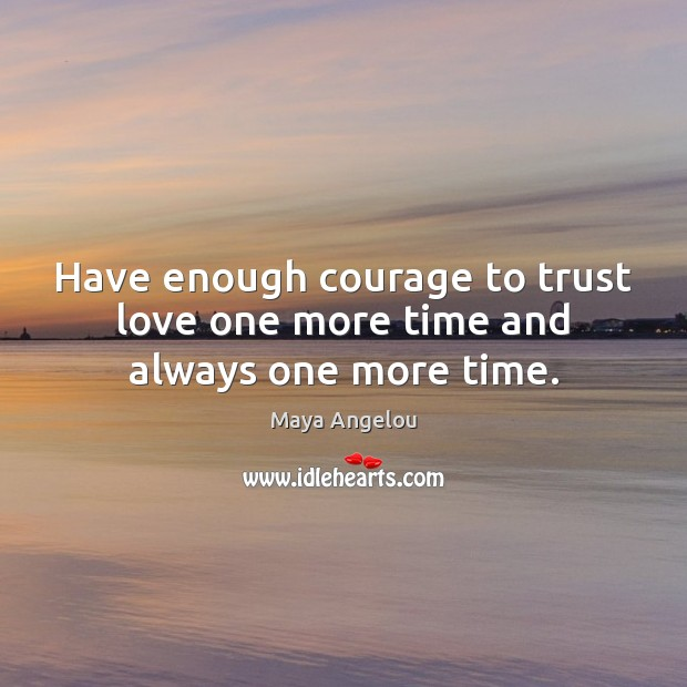 Image, Have enough courage to trust love one more time and always one more time.