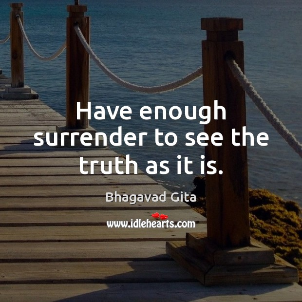 Have enough surrender to see the truth as it is. Advice Quotes Image