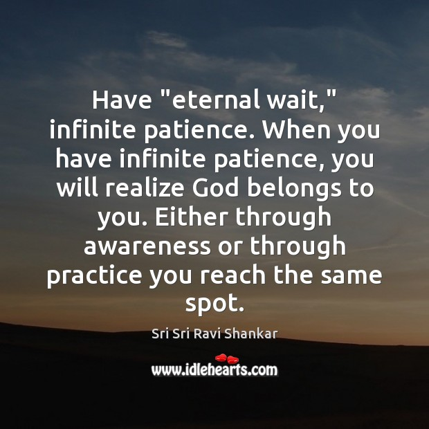 """Have """"eternal wait,"""" infinite patience. When you have infinite patience, you will Image"""