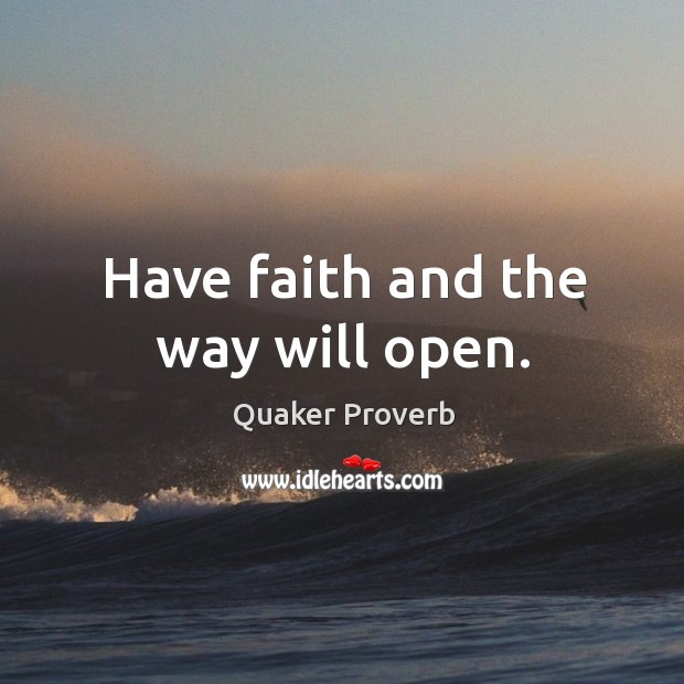 Image, Have faith and the way will open.