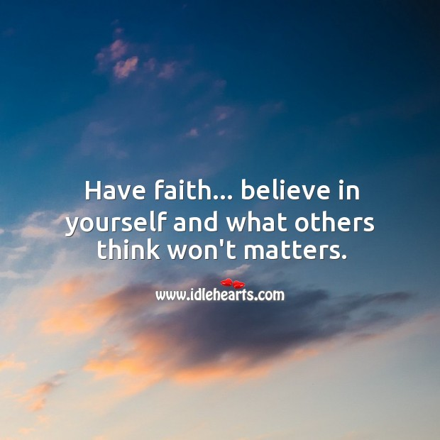 Have faith believe in yourself. Faith Quotes Image