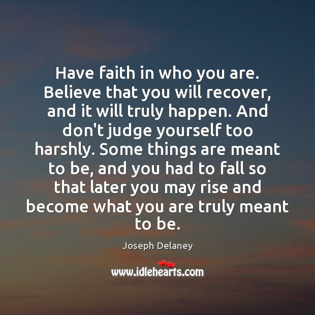 Have faith in who you are. Believe that you will recover, and Don't Judge Quotes Image