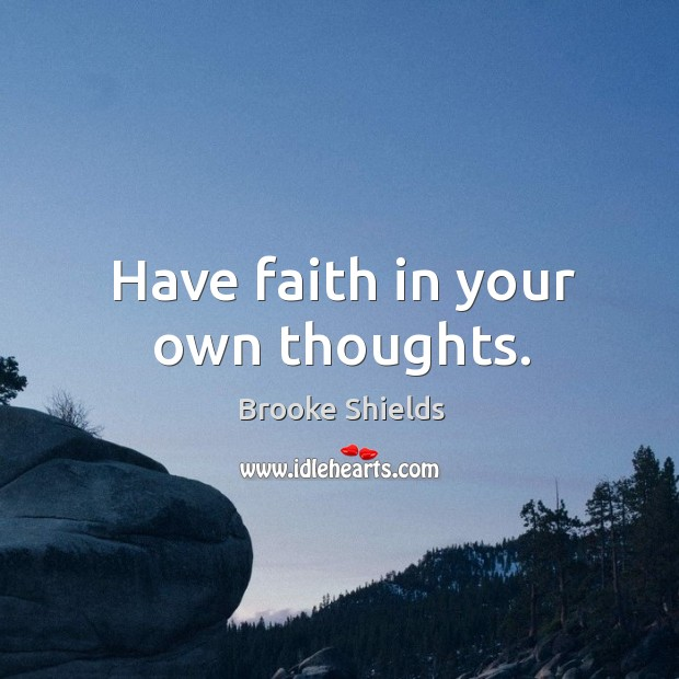 Image, Have faith in your own thoughts.