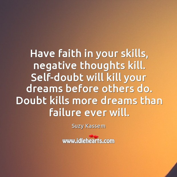 Have faith in your skills, negative thoughts kill. Self-doubt will kill your Image