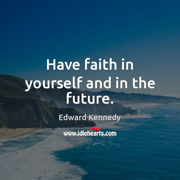 Have faith in yourself and in the future. Image