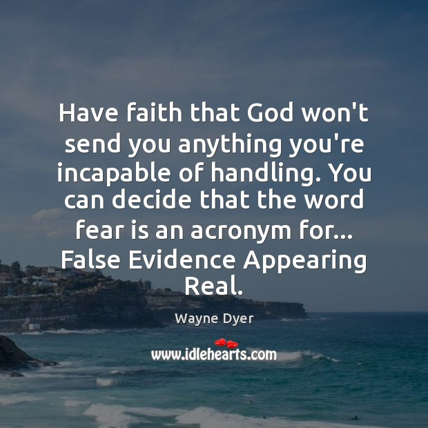 Have faith that God won't send you anything you're incapable of handling. Image