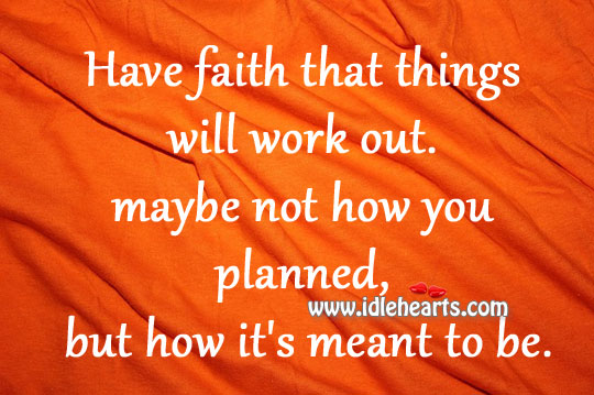 Have Faith That Things Will Work Out.