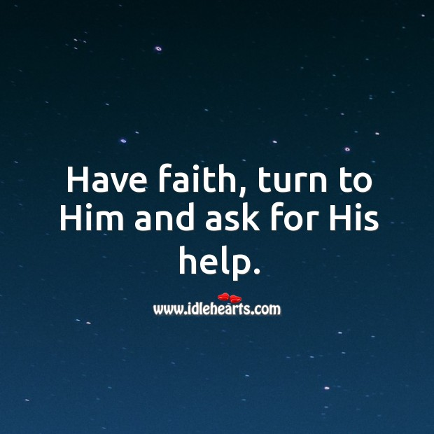 Image, Have faith, turn to Him and ask for His help.
