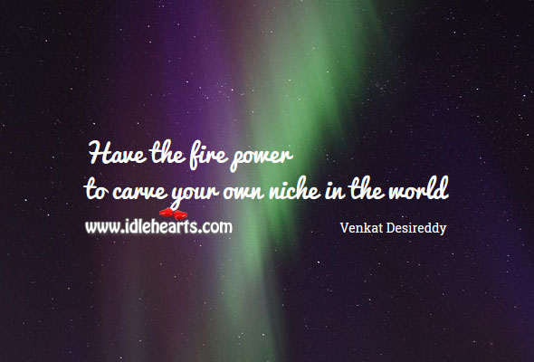 Have the fire power Venkat Desireddy Picture Quote