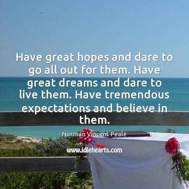 Have great hopes and dare to go all out for them. Have Norman Vincent Peale Picture Quote