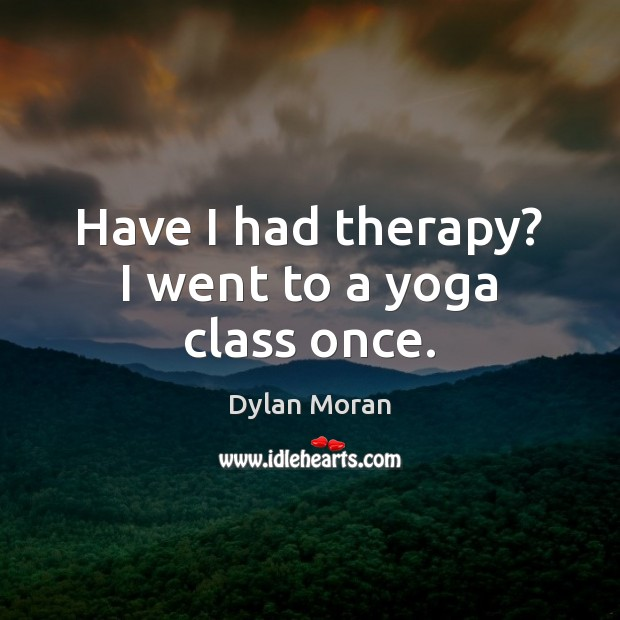 Image, Have I had therapy? I went to a yoga class once.