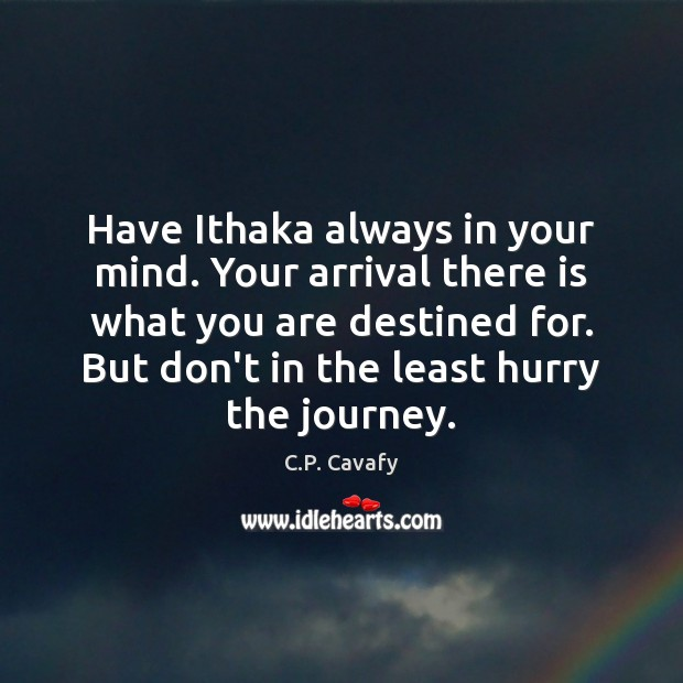 Image, Have Ithaka always in your mind. Your arrival there is what you
