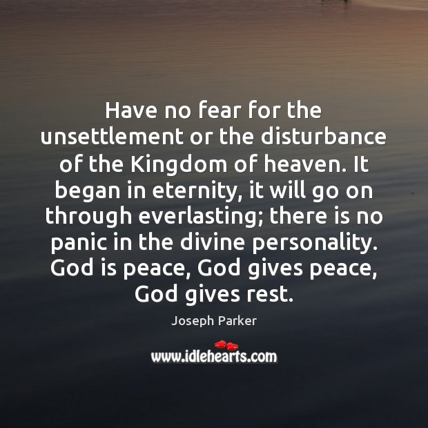 Have no fear for the unsettlement or the disturbance of the Kingdom Image