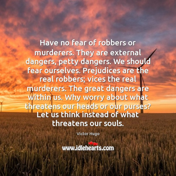 Have no fear of robbers or murderers. They are external dangers, petty Image
