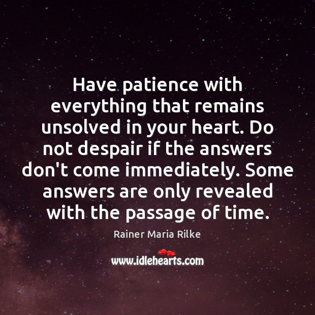 Have patience with everything that remains unsolved in your heart. Do not Image