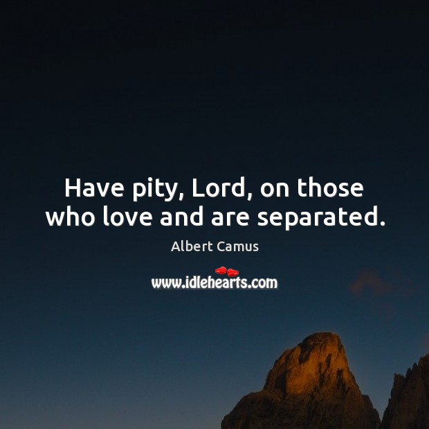 Have pity, Lord, on those who love and are separated. Image