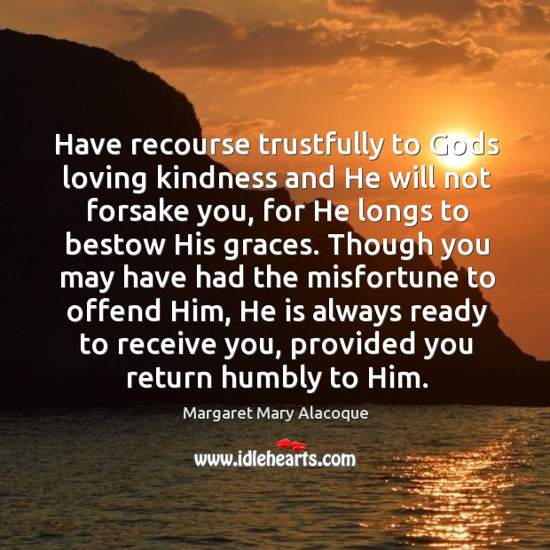 Have recourse trustfully to Gods loving kindness and He will not forsake Image