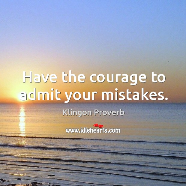 Have the courage to admit your mistakes. Klingon Proverbs Image