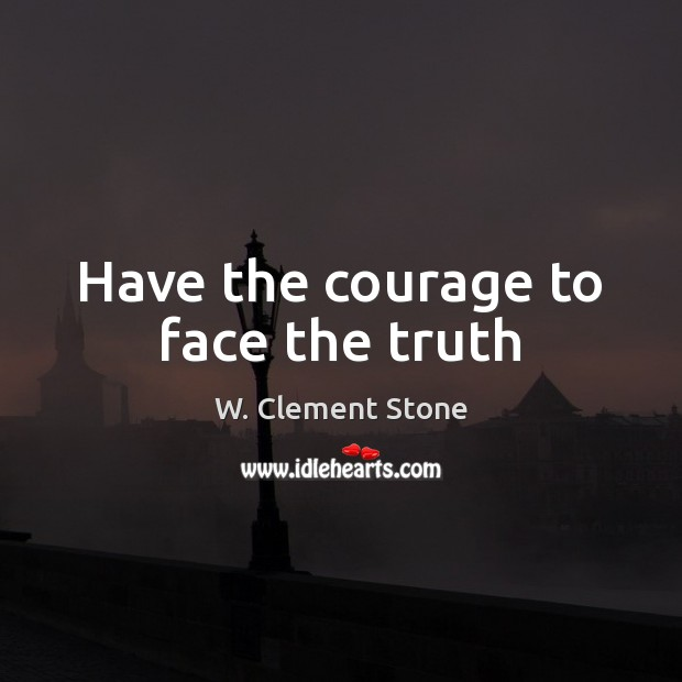 Have the courage to face the truth Image