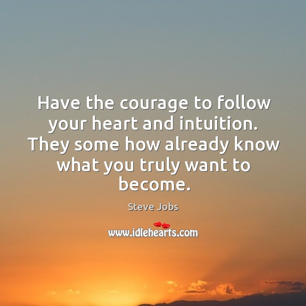 Image, Have the courage to follow your heart and intuition. They some how already know what you truly want to become.