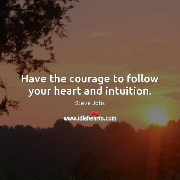 Image, Have the courage to follow your heart and intuition.