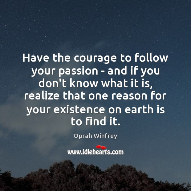 Have the courage to follow your passion – and if you don't Image