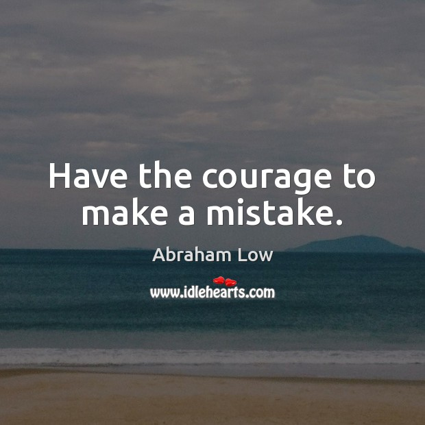 Image, Have the courage to make a mistake.