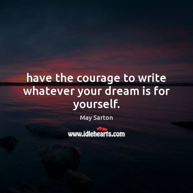 Have the courage to write whatever your dream is for yourself. Dream Quotes Image