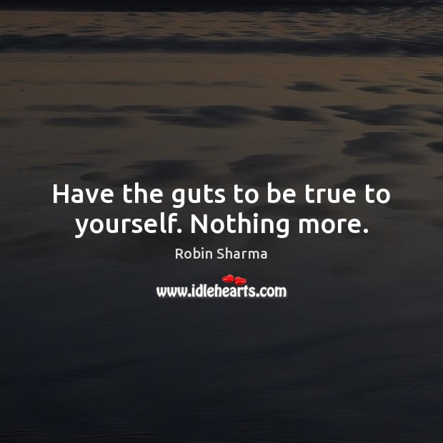Image, Have the guts to be true to yourself. Nothing more.
