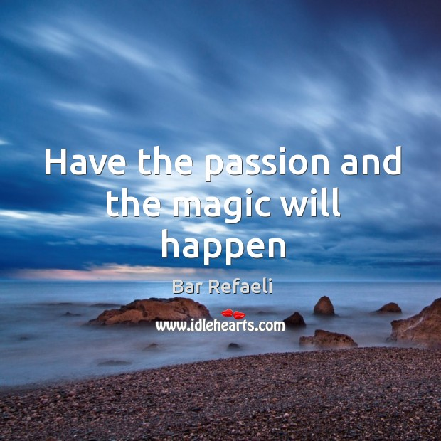 Image, Have the passion and the magic will happen