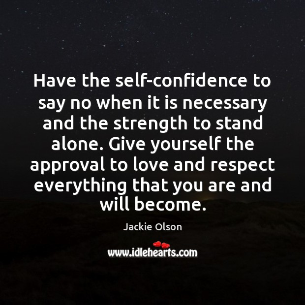 Have the self-confidence to say no when it is necessary and the Approval Quotes Image