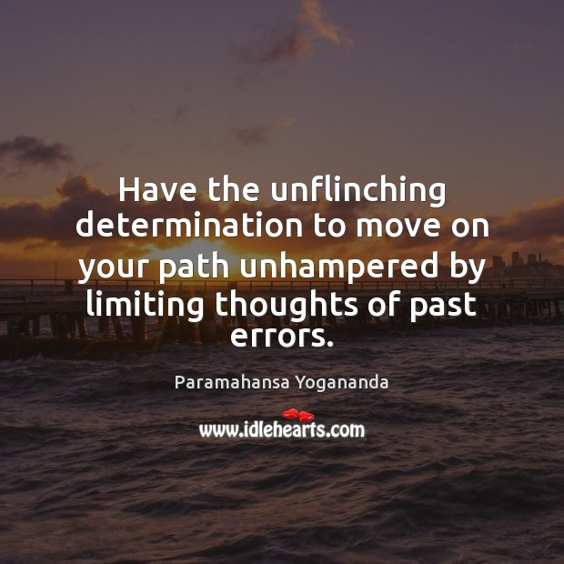 Image, Have the unflinching determination to move on your path unhampered by limiting