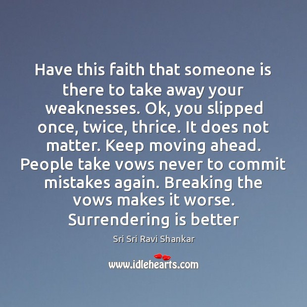Have this faith that someone is there to take away your weaknesses. Image