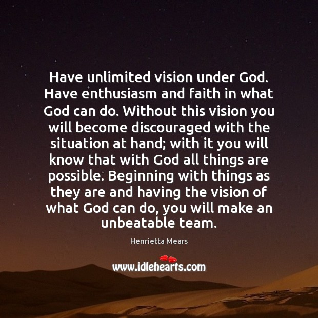 Have unlimited vision under God. Have enthusiasm and faith in what God Image