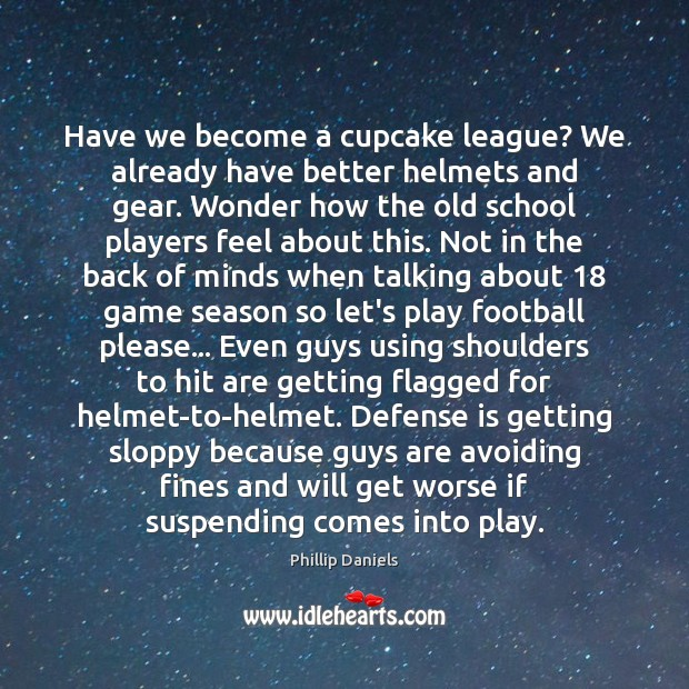 Image, Have we become a cupcake league? We already have better helmets and