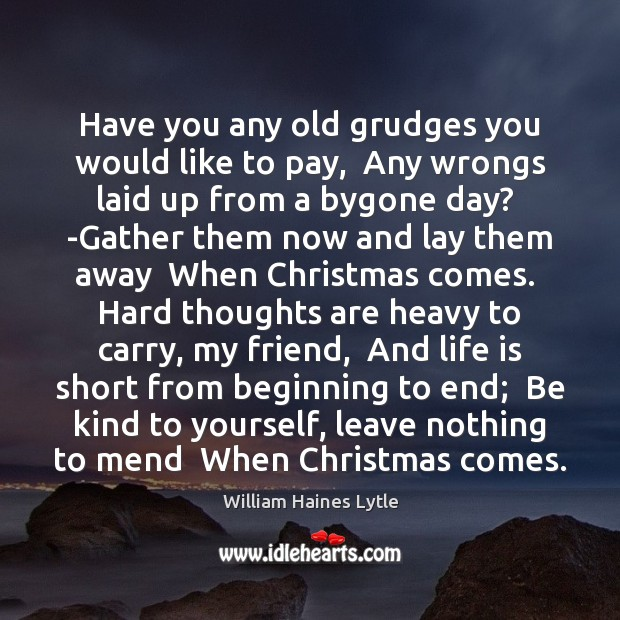 Have you any old grudges you would like to pay,  Any wrongs Image