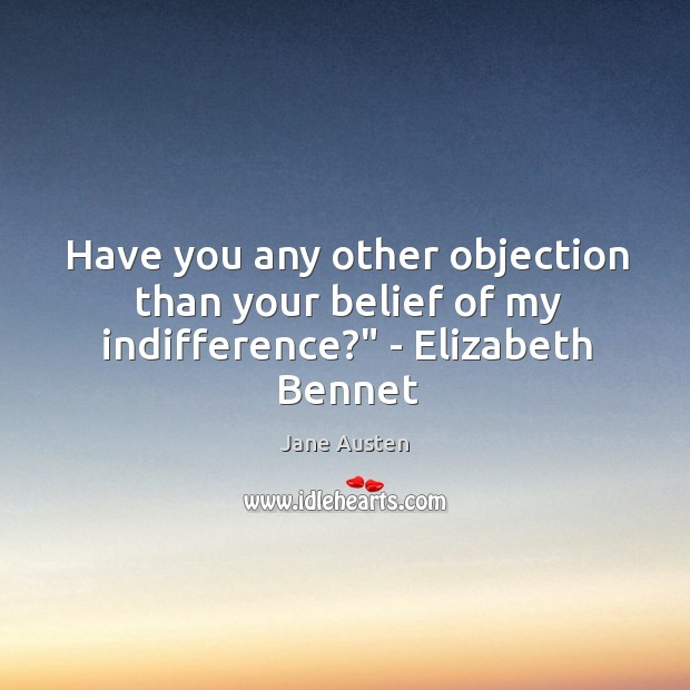"""Image, Have you any other objection than your belief of my indifference?"""" – Elizabeth Bennet"""
