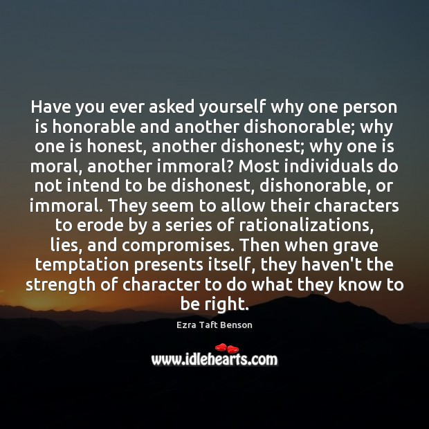 Image, Have you ever asked yourself why one person is honorable and another