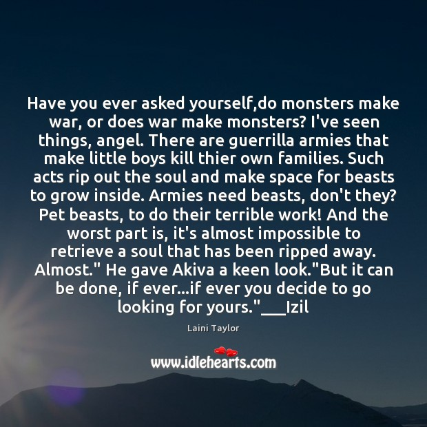 Have you ever asked yourself,do monsters make war, or does war Laini Taylor Picture Quote