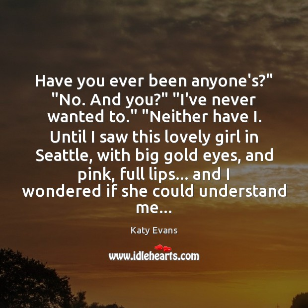 """Have you ever been anyone's?"""" """"No. And you?"""" """"I've never wanted to."""" """" Image"""