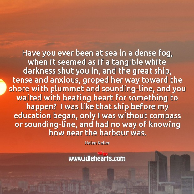Have you ever been at sea in a dense fog, when it Image