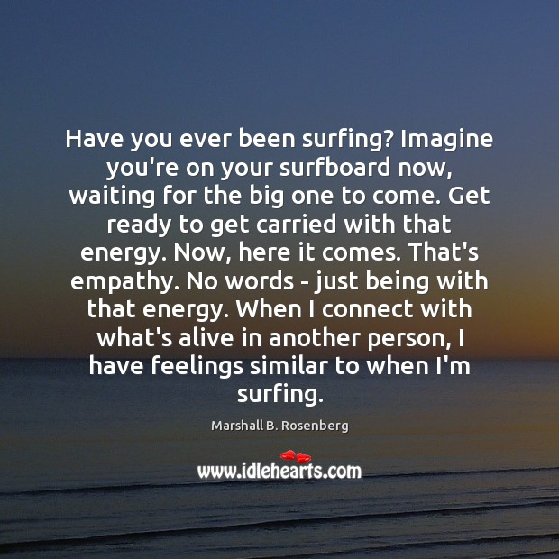 Have you ever been surfing? Imagine you're on your surfboard now, waiting Image