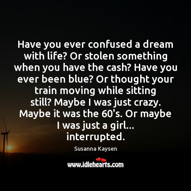 Have you ever confused a dream with life? Or stolen something when Image